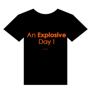 "Tshirt ""An Explosive Day ..."""